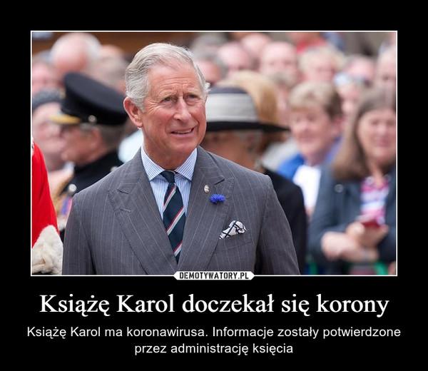 Książę Karol doczekał się korony – Książę Karol ma koronawirusa. Informacje zostały potwierdzone przez administrację księcia