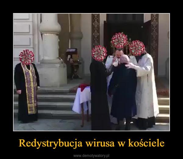 Redystrybucja wirusa w kościele –