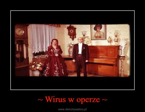 ~ Wirus w operze ~ –
