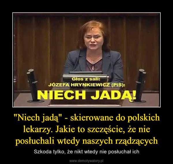 """""""Niech jadą"""" - skierowane do polskich lekarzy. Jakie to szczęście, że nie posłuchali wtedy naszych rządzących – Szkoda tylko, że nikt wtedy nie posłuchał ich"""