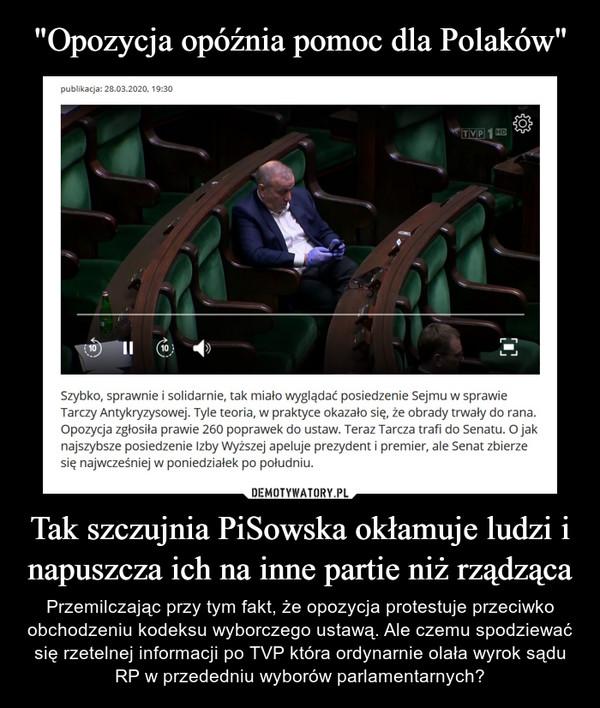 Tak szczujnia PiSowska okłamuje ludzi i napuszcza ich na inne partie niż rządząca – Przemilczając przy tym fakt, że opozycja protestuje przeciwko obchodzeniu kodeksu wyborczego ustawą. Ale czemu spodziewać się rzetelnej informacji po TVP która ordynarnie olała wyrok sądu RP w przededniu wyborów parlamentarnych?