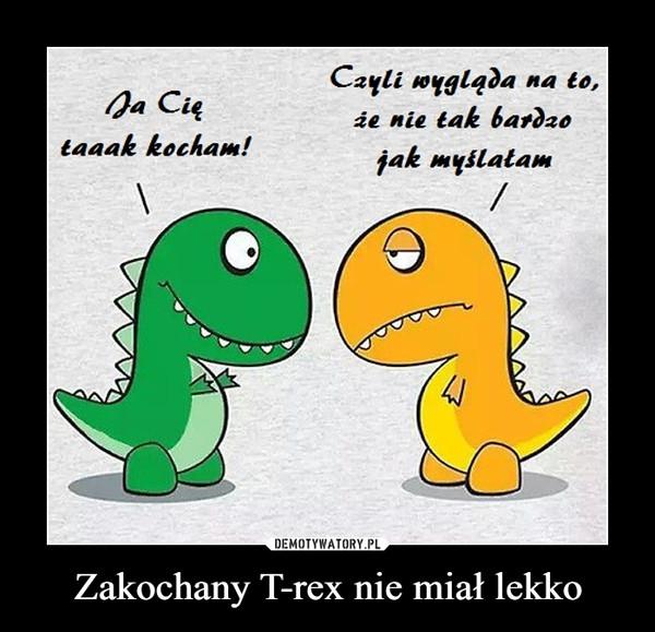 Zakochany T-rex nie miał lekko –