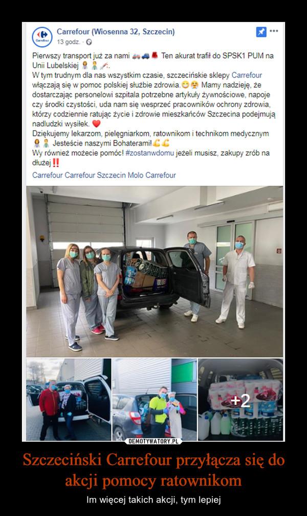 Szczeciński Carrefour przyłącza się do akcji pomocy ratownikom – Im więcej takich akcji, tym lepiej Carrefour (Wiosenna 32, Szczecin) 13 godz. - 0 Pierwszy transport już za nami m411 Ten akurat tafii do SPSK1 PUM na Unii Lubelskiej 9 ; W tym trudnym dla nas wszystkim czasie, szczecińskie sklepy Carrefour włączają się w pomoc polskiej służbie zdrowia.° 9 Mamy nadzieję, że dostarczając personelowi szpitala potrzebne artykuły żywnościowe, napoje czy środki czystości, uda nam się wesprzeć pracowników ochrony zdrowia, którzy codziennie ratując życie i zdrowie mieszkańców Szczecina podejmują nadludzki wysiłek. IP Dziękujemy lekarzom, pielęgniarkom, ratownikom i technikom medycznym 9 ; Jesteście naszymi Bohaterami! ..0 Wy również możecie pomóc! #zostanwdomu jeżeli musisz, zakupy zrób na dłużej In Carrefour Carrefour Szczecin Molo Carrefour