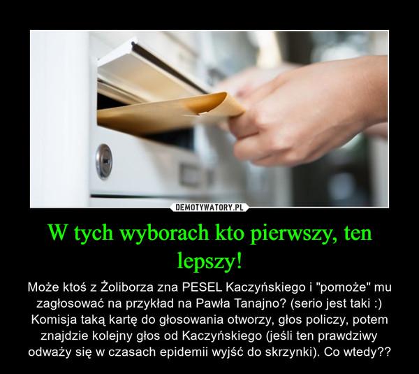 """W tych wyborach kto pierwszy, ten lepszy! – Może ktoś z Żoliborza zna PESEL Kaczyńskiego i """"pomoże"""" mu zagłosować na przykład na Pawła Tanajno? (serio jest taki :)Komisja taką kartę do głosowania otworzy, głos policzy, potem znajdzie kolejny głos od Kaczyńskiego (jeśli ten prawdziwy odważy się w czasach epidemii wyjść do skrzynki). Co wtedy??"""