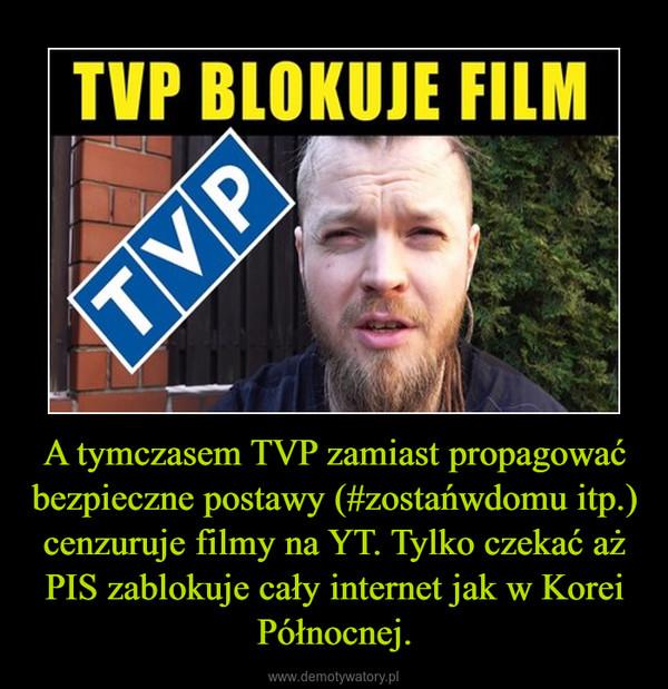 A tymczasem TVP zamiast propagować bezpieczne postawy (#zostańwdomu itp.) cenzuruje filmy na YT. Tylko czekać aż PIS zablokuje cały internet jak w Korei Północnej. –