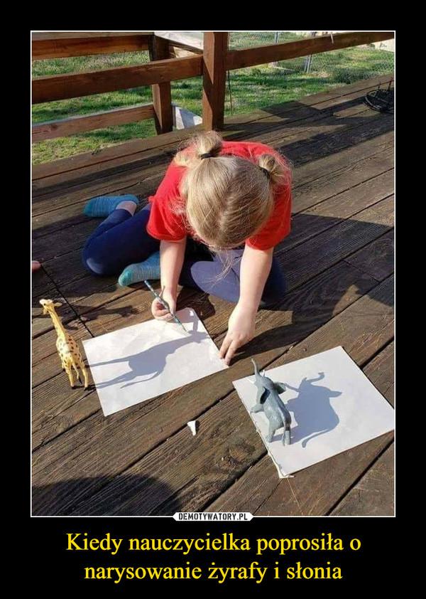Kiedy nauczycielka poprosiła o narysowanie żyrafy i słonia –