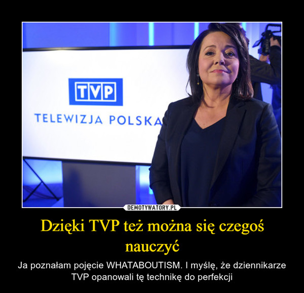 Dzięki TVP też można się czegoś nauczyć – Ja poznałam pojęcie WHATABOUTISM. I myślę, że dziennikarze TVP opanowali tę technikę do perfekcji