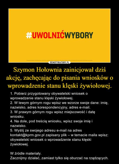 Szymon Hołownia zainicjował dziś akcję, zachęcając do pisania wniosków o wprowadzenie stanu klęski żywiołowej.