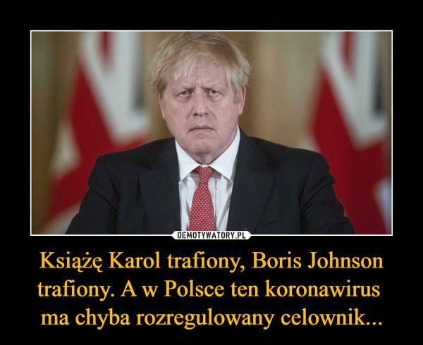 Książę Karol trafiony, Boris Johnson trafiony. A w Polsce ten koronawirus ma chyba rozregulowany celownik... –