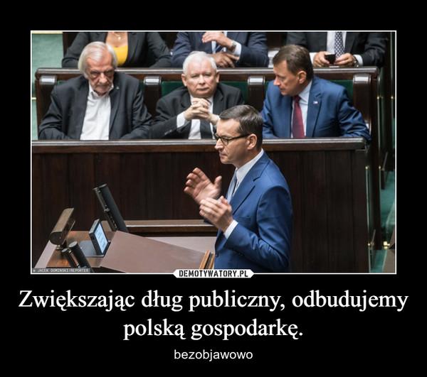Zwiększając dług publiczny, odbudujemy polską gospodarkę. – bezobjawowo