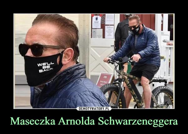 Maseczka Arnolda Schwarzeneggera –