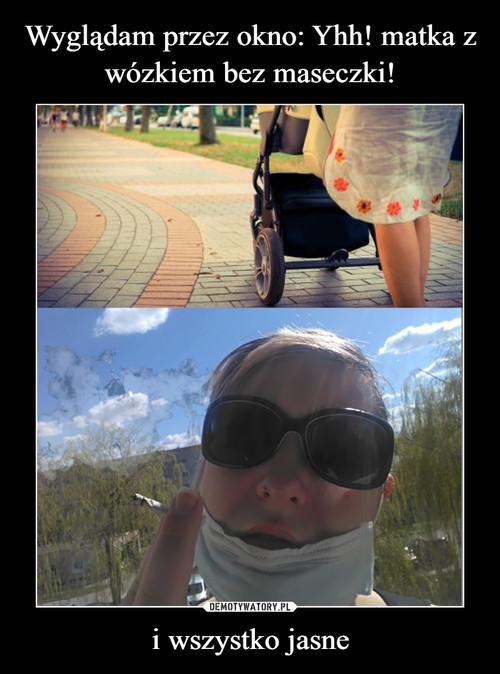 Wyglądam przez okno: Yhh! matka z wózkiem bez maseczki! i wszystko jasne