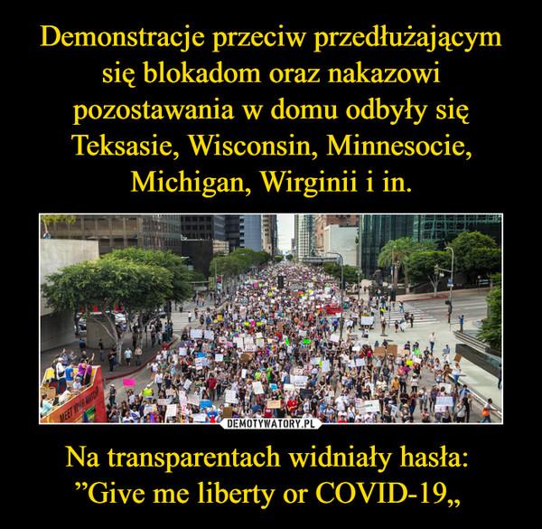 "Na transparentach widniały hasła:""Give me liberty or COVID-19"" –"