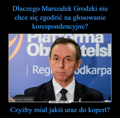 Dlaczego Marszałek Grodzki nie chce się zgodzić na głosowanie korespondencyjne? Czyżby miał jakiś uraz do kopert?