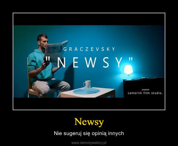 Newsy – Nie sugeruj się opinią innych