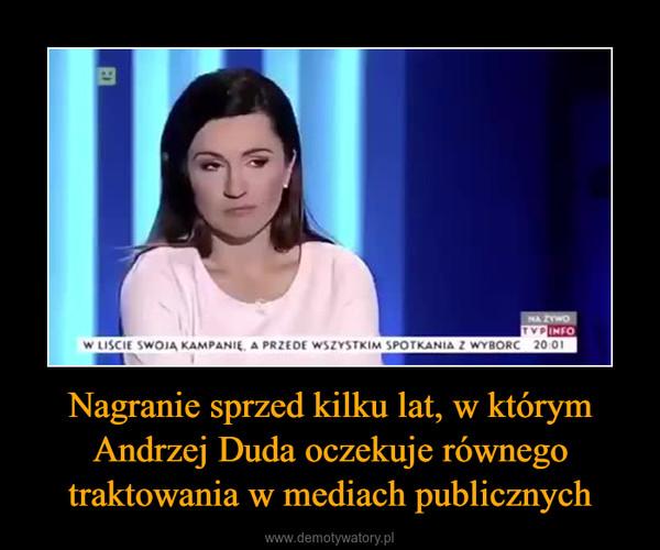 Nagranie sprzed kilku lat, w którym Andrzej Duda oczekuje równego traktowania w mediach publicznych –