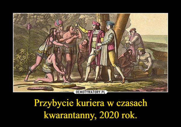 Przybycie kuriera w czasach kwarantanny, 2020 rok.