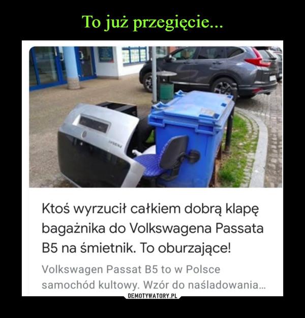–  Ktoś wyrzucił całkiem dobrą klapębagażnika do Volkswagena PassataB5 na śmietnik. To oburzające!Volkswagen Passat B5 to w Polscesamochód kultowy. Wzór do naśladowania.
