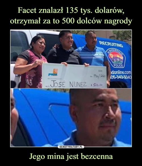 Facet znalazł 135 tys. dolarów, otrzymał za to 500 dolców nagrody Jego mina jest bezcenna