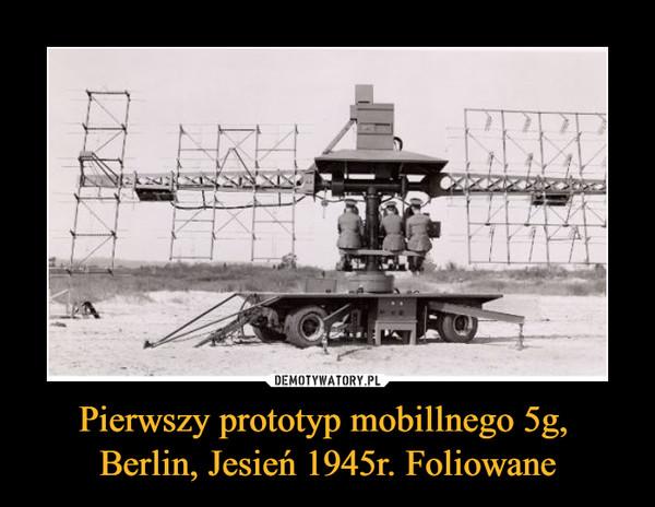 Pierwszy prototyp mobillnego 5g, Berlin, Jesień 1945r. Foliowane –