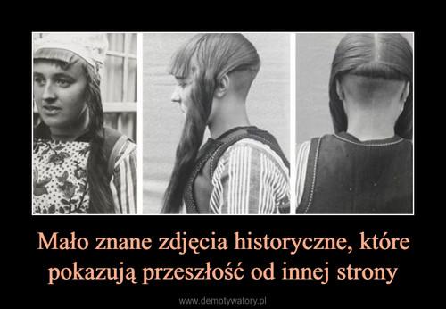 Mało znane zdjęcia historyczne, które pokazują przeszłość od innej strony