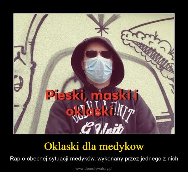Oklaski dla medykow – Rap o obecnej sytuacji medyków, wykonany przez jednego z nich