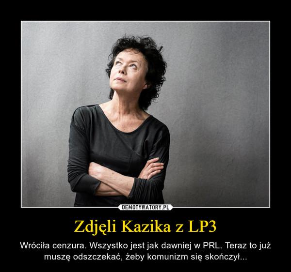 Zdjęli Kazika z LP3 – Wróciła cenzura. Wszystko jest jak dawniej w PRL. Teraz to już muszę odszczekać, żeby komunizm się skończył...