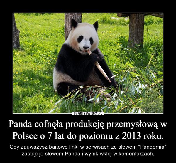 """Panda cofnęła produkcję przemysłową w Polsce o 7 lat do poziomu z 2013 roku. – Gdy zauważysz baitowe linki w serwisach ze słowem """"Pandemia"""" zastąp je słowem Panda i wynik wklej w komentarzach."""