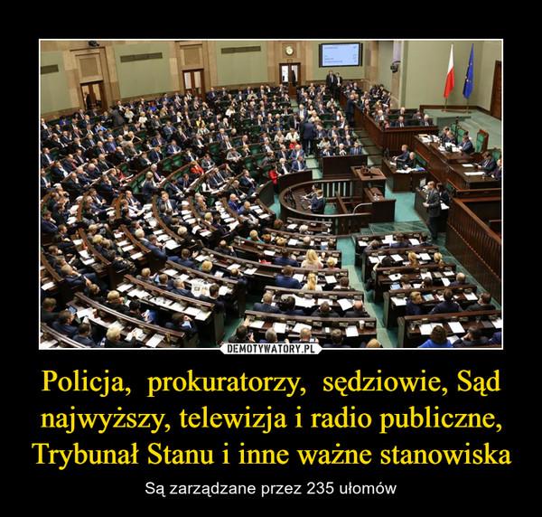 Policja,  prokuratorzy,  sędziowie, Sąd najwyższy, telewizja i radio publiczne, Trybunał Stanu i inne ważne stanowiska