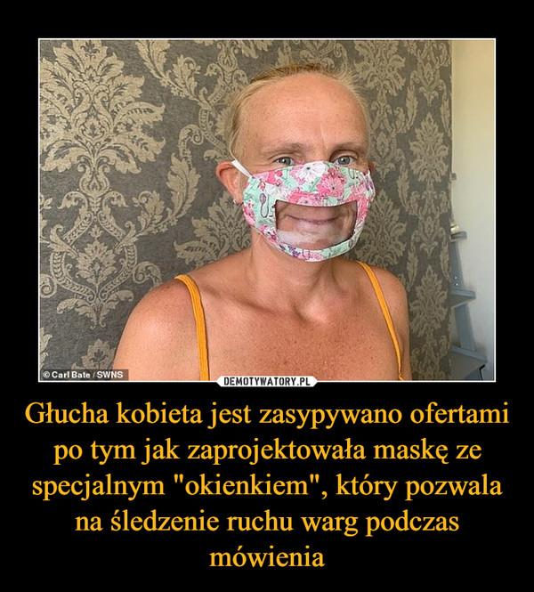 """Głucha kobieta jest zasypywano ofertami po tym jak zaprojektowała maskę ze specjalnym """"okienkiem"""", który pozwala na śledzenie ruchu warg podczas mówienia –"""