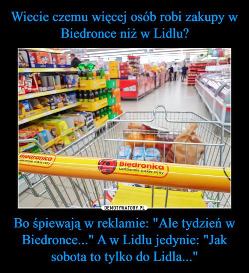 """Wiecie czemu więcej osób robi zakupy w Biedronce niż w Lidlu? Bo śpiewają w reklamie: """"Ale tydzień w Biedronce..."""" A w Lidlu jedynie: """"Jak sobota to tylko do Lidla..."""""""