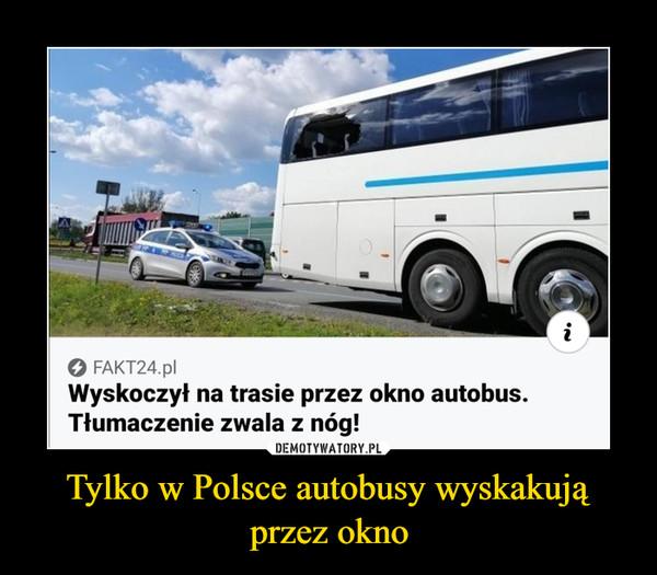 Tylko w Polsce autobusy wyskakują przez okno –