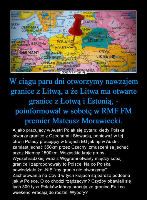 W ciągu paru dni otworzymy nawzajem granice z Litwą, a że Litwa ma otwarte granice z Łotwą i Estonią, - poinformował w sobotę w RMF FM premier Mateusz Morawiecki.
