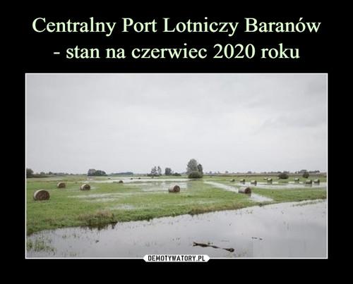 Centralny Port Lotniczy Baranów - stan na czerwiec 2020 roku