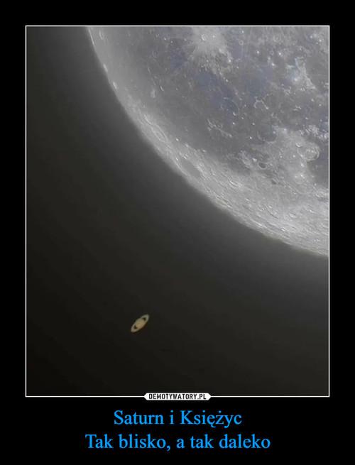 Saturn i Księżyc Tak blisko, a tak daleko