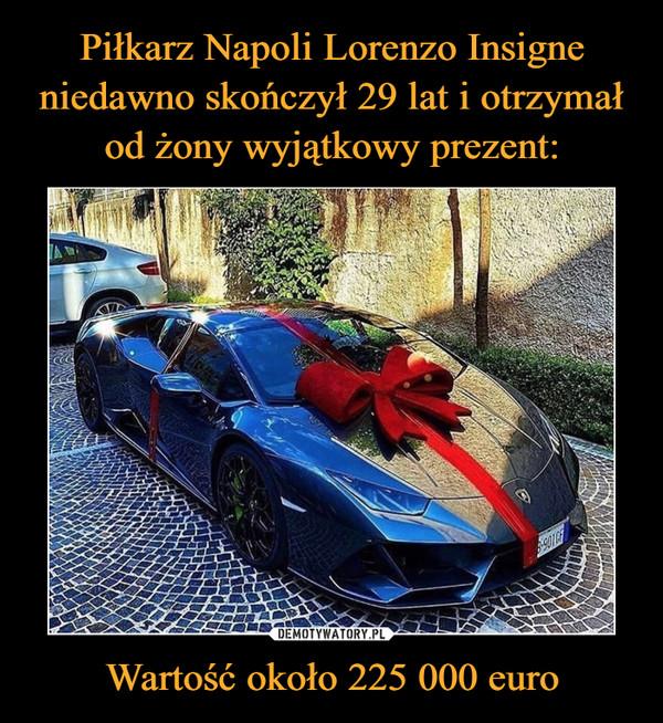Wartość około 225 000 euro –