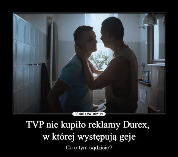 TVP nie kupiło reklamy Durex, w której występują geje – Co o tym sądzicie?