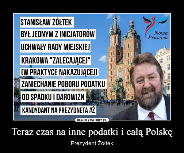 Teraz czas na inne podatki i całą Polskę – Prezydent Żółtek