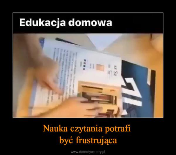 Nauka czytania potrafi być frustrująca –