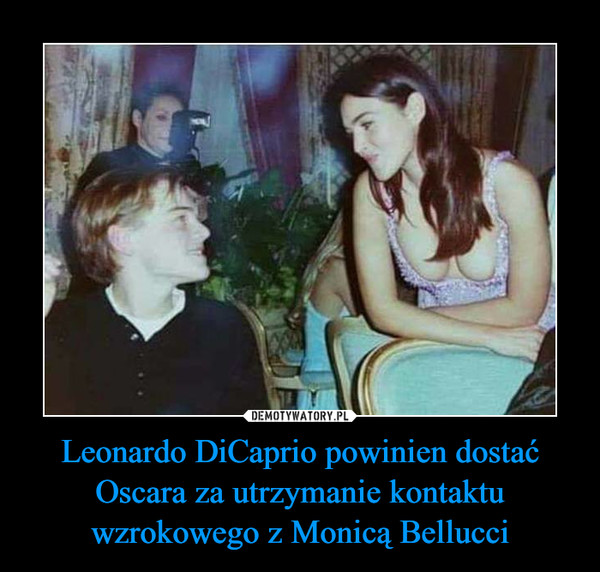 Leonardo DiCaprio powinien dostać Oscara za utrzymanie kontaktu wzrokowego z Monicą Bellucci –