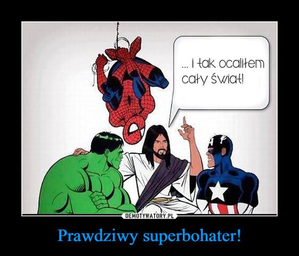 Prawdziwy superbohater! –