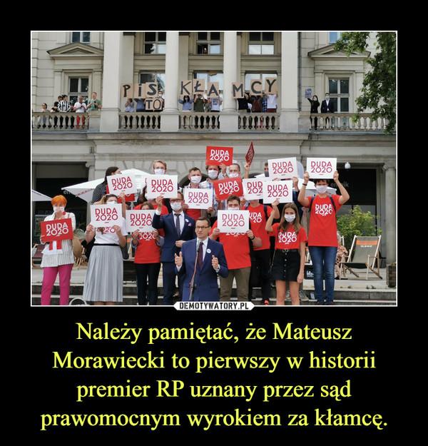 Należy pamiętać, że Mateusz Morawiecki to pierwszy w historii premier RP uznany przez sąd prawomocnym wyrokiem za kłamcę. –