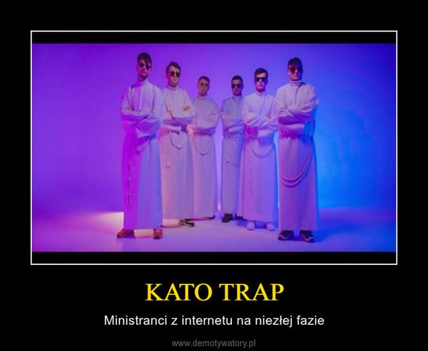 KATO TRAP – Ministranci z internetu na niezłej fazie
