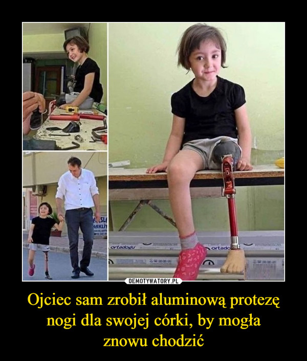Ojciec sam zrobił aluminową protezę nogi dla swojej córki, by mogłaznowu chodzić –
