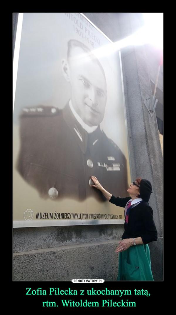 Zofia Pilecka z ukochanym tatą, rtm. Witoldem Pileckim –