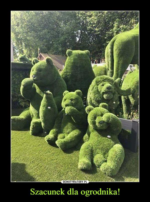 Szacunek dla ogrodnika! –