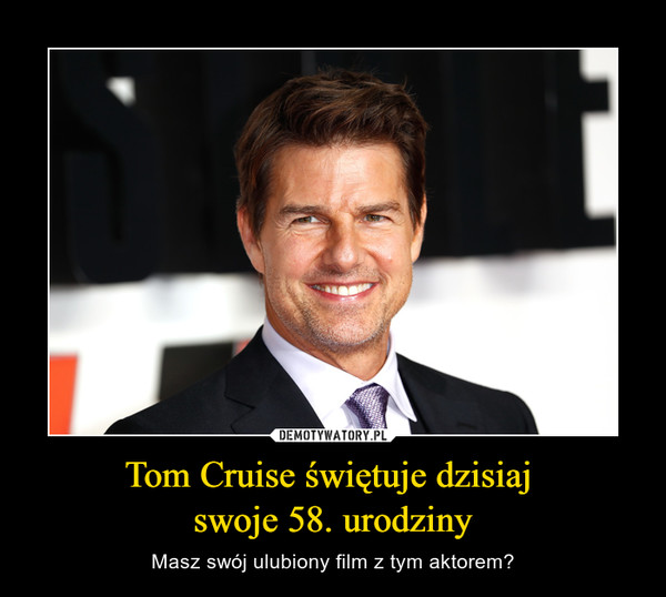 Tom Cruise świętuje dzisiaj swoje 58. urodziny – Masz swój ulubiony film z tym aktorem?