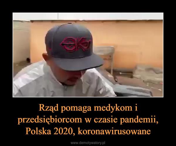 Rząd pomaga medykom i przedsiębiorcom w czasie pandemii, Polska 2020, koronawirusowane –