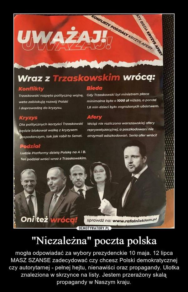 """""""Niezależna"""" poczta polska – mogła odpowiadać za wybory prezydenckie 10 maja. 12 lipca MASZ SZANSE zadecydować czy chcesz Polski demokratycznej czy autorytarnej - pełnej hejtu, nienawiści oraz propagandy. Ulotka znaleziona w skrzynce na listy. Jestem przerażony skalą propagandy w Naszym kraju."""