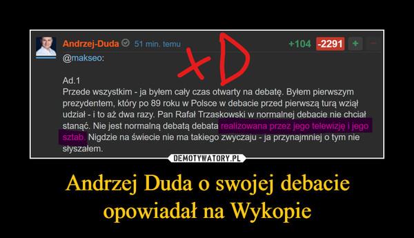 Andrzej Duda o swojej debacie opowiadał na Wykopie –